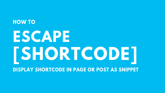 How to Escape Shortcodes in WordPress & Display in Page/Post
