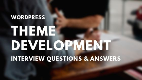WordPress Theme Development Interview Questions & Answers