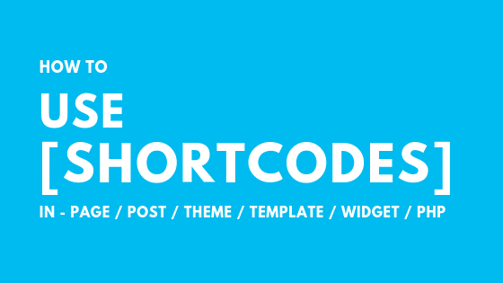 How to Use Shortcodes in WordPress Page, Theme, Widget & PHP