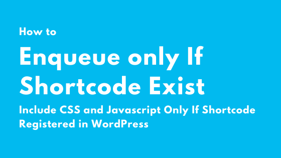 How to Enqueue Scripts & Styles Only When Shortcode Exist