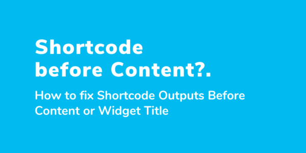 How to Fix Shortcode Outputs Before Content or Widget Title