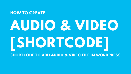 Create Audio & Video Shortcode in wordpress