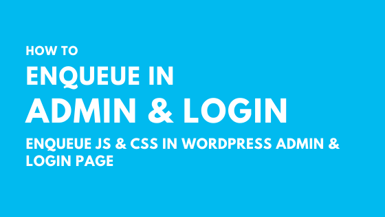 Enqueue Scripts & Styles in WordPress Admin & Login